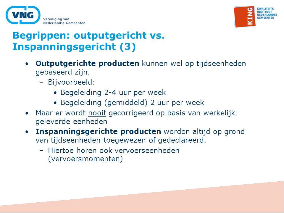 Outputgerichte producten kunnen wel op tijdseenheden gebaseerd zijn. –Bijvoorbeeld: Begeleiding 2-4 uur per week Begeleiding (gemiddeld) 2 uur per wee