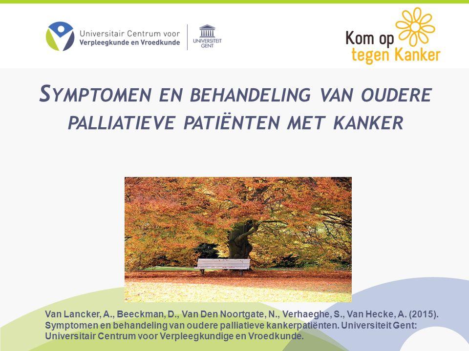 S YMPTOMEN EN BEHANDELING VAN OUDERE PALLIATIEVE PATIËNTEN MET KANKER Van Lancker, A., Beeckman, D., Van Den Noortgate, N., Verhaeghe, S., Van Hecke,
