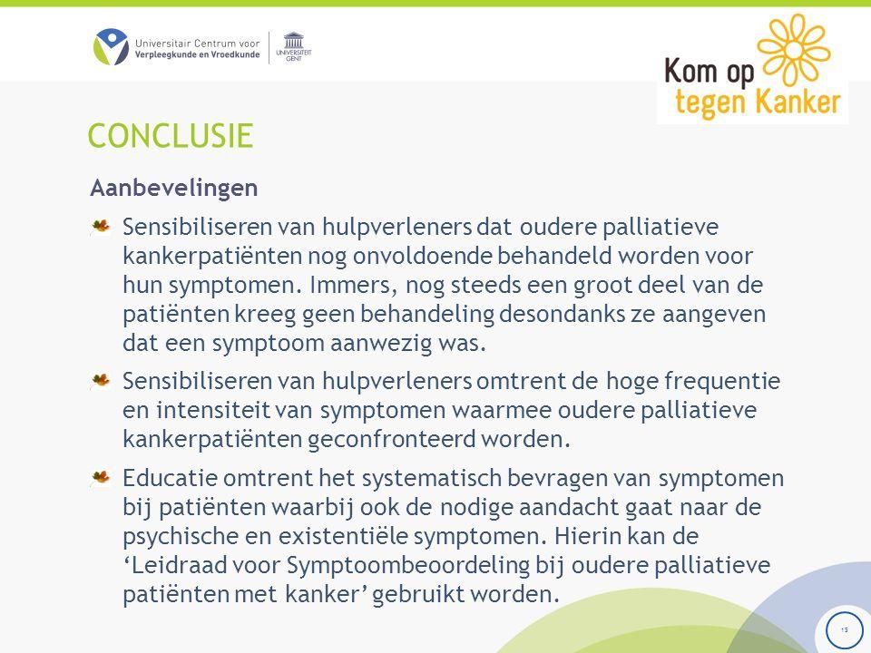 CONCLUSIE 15 Aanbevelingen Sensibiliseren van hulpverleners dat oudere palliatieve kankerpatiënten nog onvoldoende behandeld worden voor hun symptomen