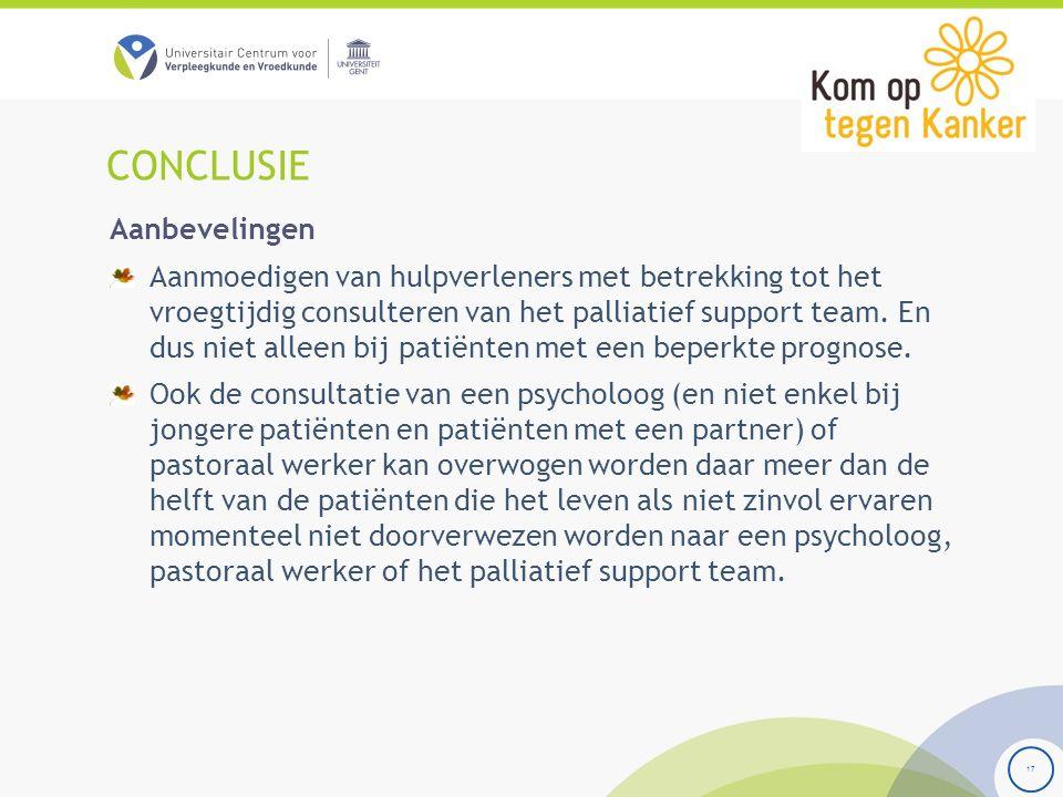 CONCLUSIE 17 Aanbevelingen Aanmoedigen van hulpverleners met betrekking tot het vroegtijdig consulteren van het palliatief support team. En dus niet a