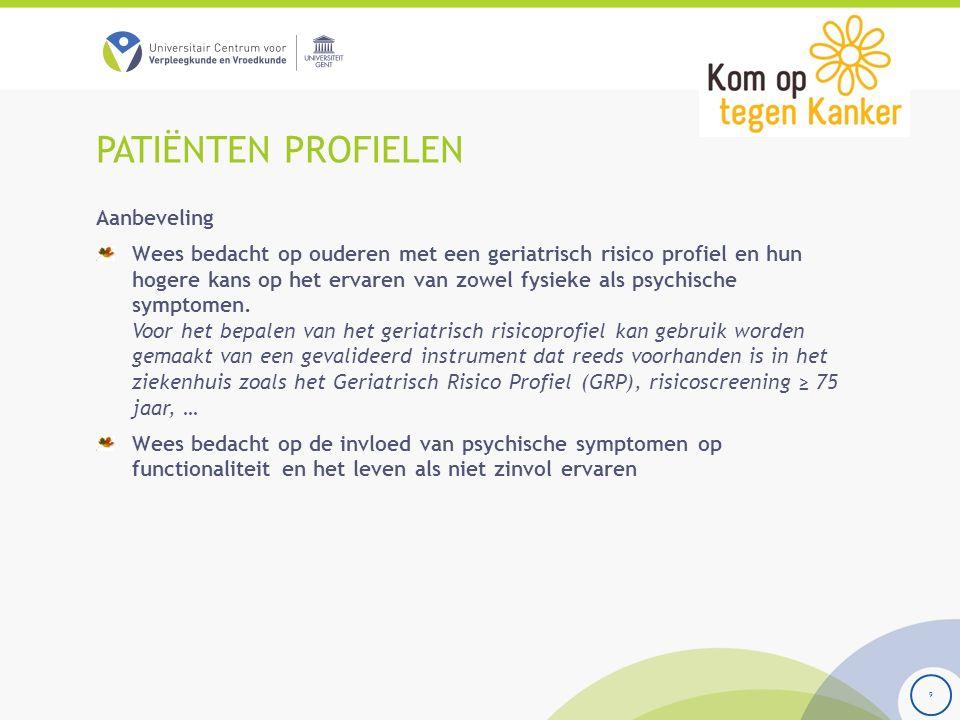 PATIËNTEN PROFIELEN 9 Aanbeveling Wees bedacht op ouderen met een geriatrisch risico profiel en hun hogere kans op het ervaren van zowel fysieke als p