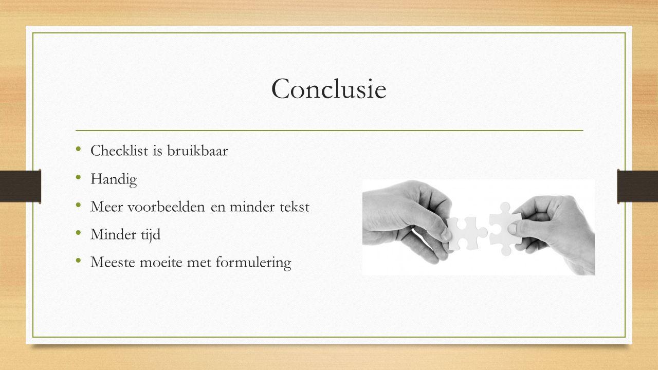 Conclusie Checklist is bruikbaar Handig Meer voorbeelden en minder tekst Minder tijd Meeste moeite met formulering