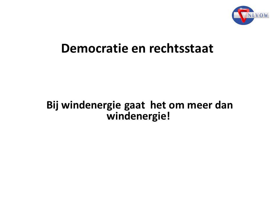 Democratie en rechtsstaat Bij windenergie gaat het om meer dan windenergie!