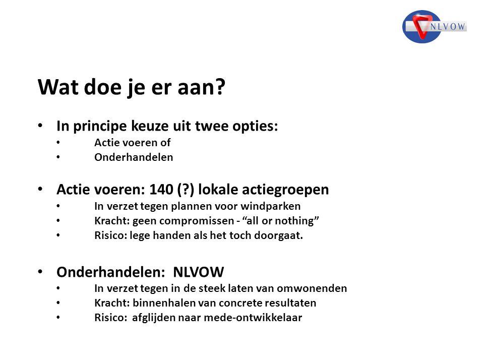 Wat doe je er aan? In principe keuze uit twee opties: Actie voeren of Onderhandelen Actie voeren: 140 (?) lokale actiegroepen In verzet tegen plannen
