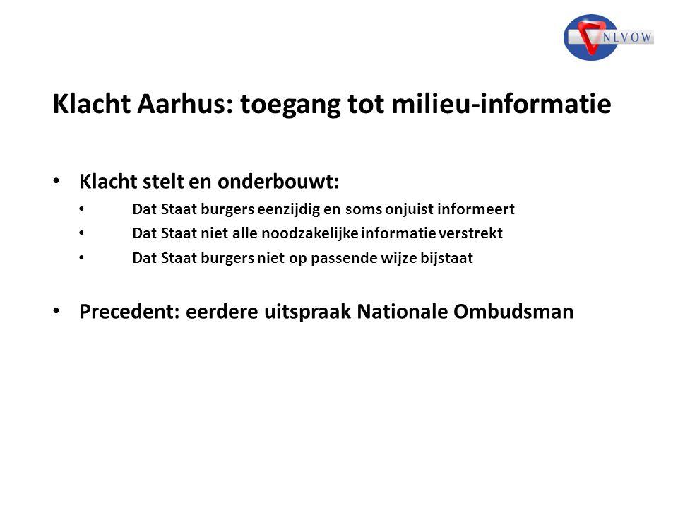 Klacht Aarhus: toegang tot milieu-informatie Klacht stelt en onderbouwt: Dat Staat burgers eenzijdig en soms onjuist informeert Dat Staat niet alle no