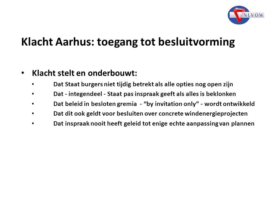 Klacht Aarhus: toegang tot besluitvorming Klacht stelt en onderbouwt: Dat Staat burgers niet tijdig betrekt als alle opties nog open zijn Dat - intege