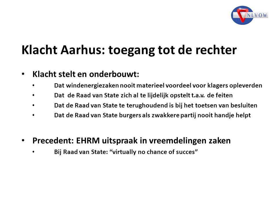 Klacht Aarhus: toegang tot de rechter Klacht stelt en onderbouwt: Dat windenergiezaken nooit materieel voordeel voor klagers opleverden Dat de Raad van State zich al te lijdelijk opstelt t.a.v.