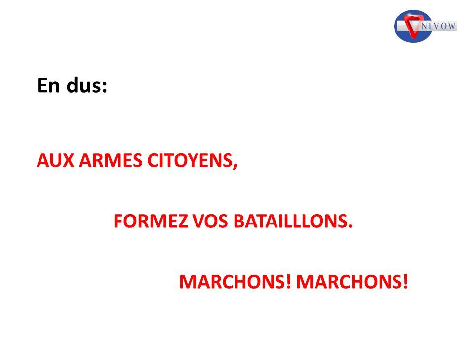 En dus: AUX ARMES CITOYENS, FORMEZ VOS BATAILLLONS. MARCHONS!