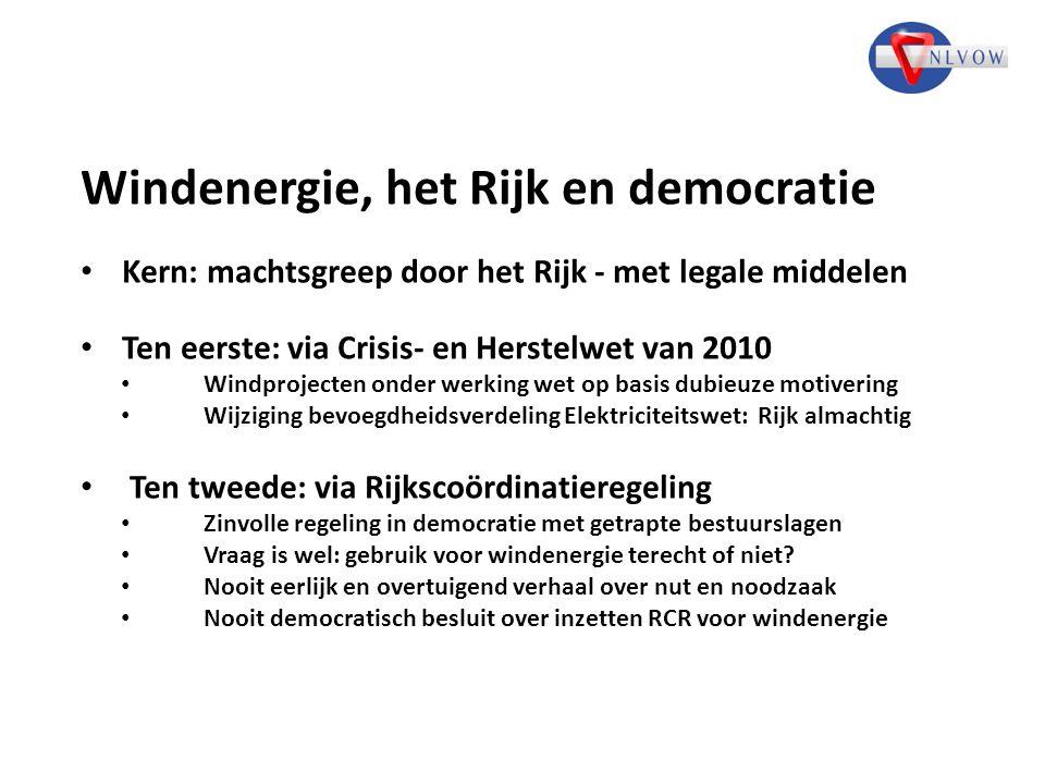 Windenergie, het Rijk en democratie Kern: machtsgreep door het Rijk - met legale middelen Ten eerste: via Crisis- en Herstelwet van 2010 Windprojecten