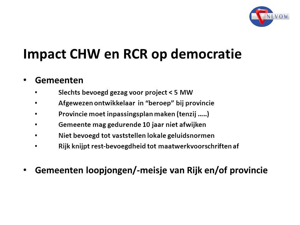 """Impact CHW en RCR op democratie Gemeenten Slechts bevoegd gezag voor project < 5 MW Afgewezen ontwikkelaar in """"beroep"""" bij provincie Provincie moet in"""