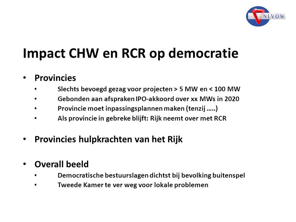 Impact CHW en RCR op democratie Provincies Slechts bevoegd gezag voor projecten > 5 MW en < 100 MW Gebonden aan afspraken IPO-akkoord over xx MWs in 2