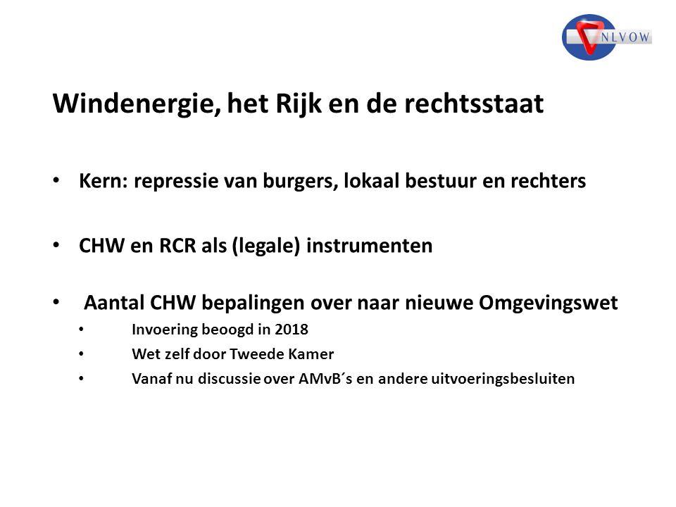 Windenergie, het Rijk en de rechtsstaat Kern: repressie van burgers, lokaal bestuur en rechters CHW en RCR als (legale) instrumenten Aantal CHW bepali