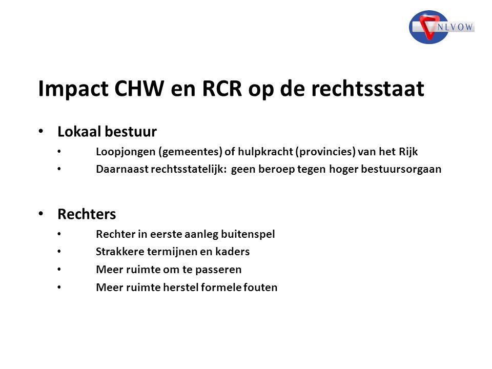 Impact CHW en RCR op de rechtsstaat Lokaal bestuur Loopjongen (gemeentes) of hulpkracht (provincies) van het Rijk Daarnaast rechtsstatelijk: geen bero