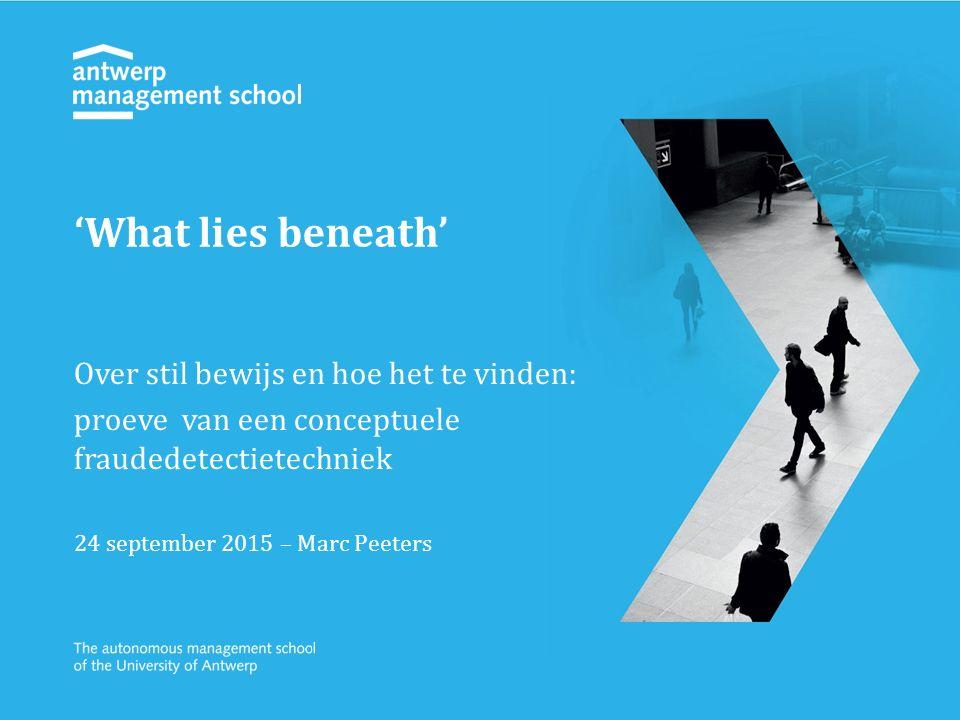Over stil bewijs en hoe het te vinden: proeve van een conceptuele fraudedetectietechniek 24 september 2015 – Marc Peeters 'What lies beneath'