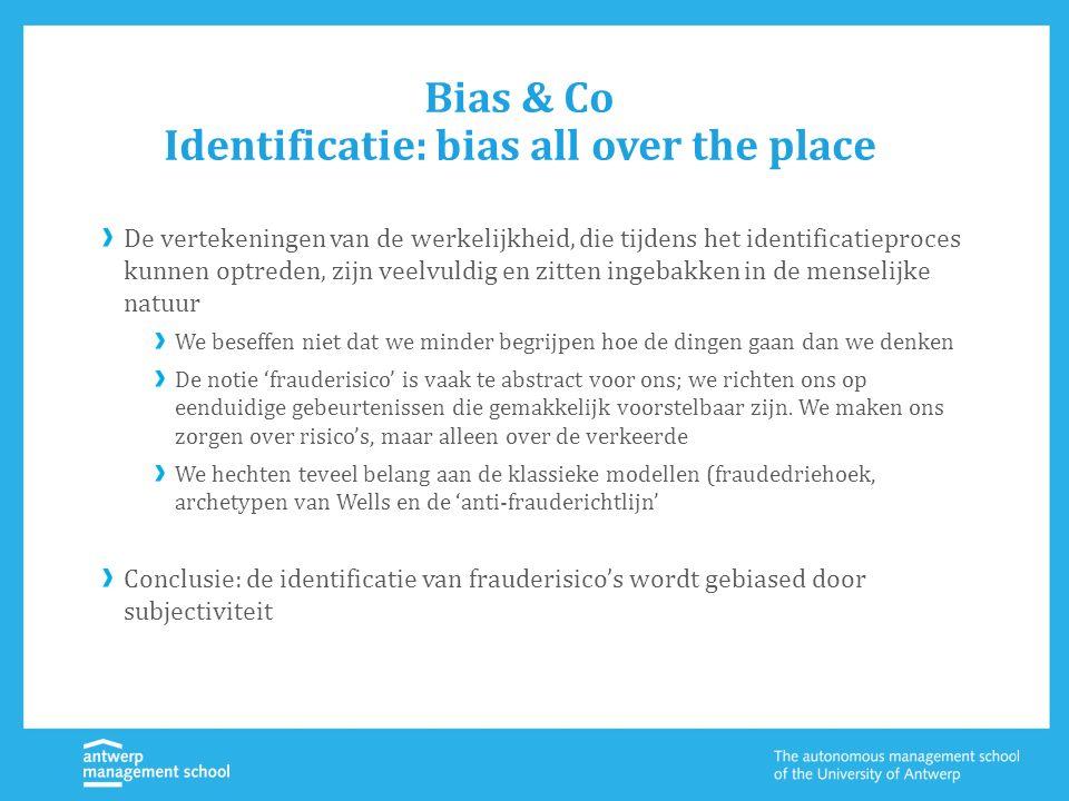 Bias & Co Identificatie: bias all over the place De vertekeningen van de werkelijkheid, die tijdens het identificatieproces kunnen optreden, zijn veel