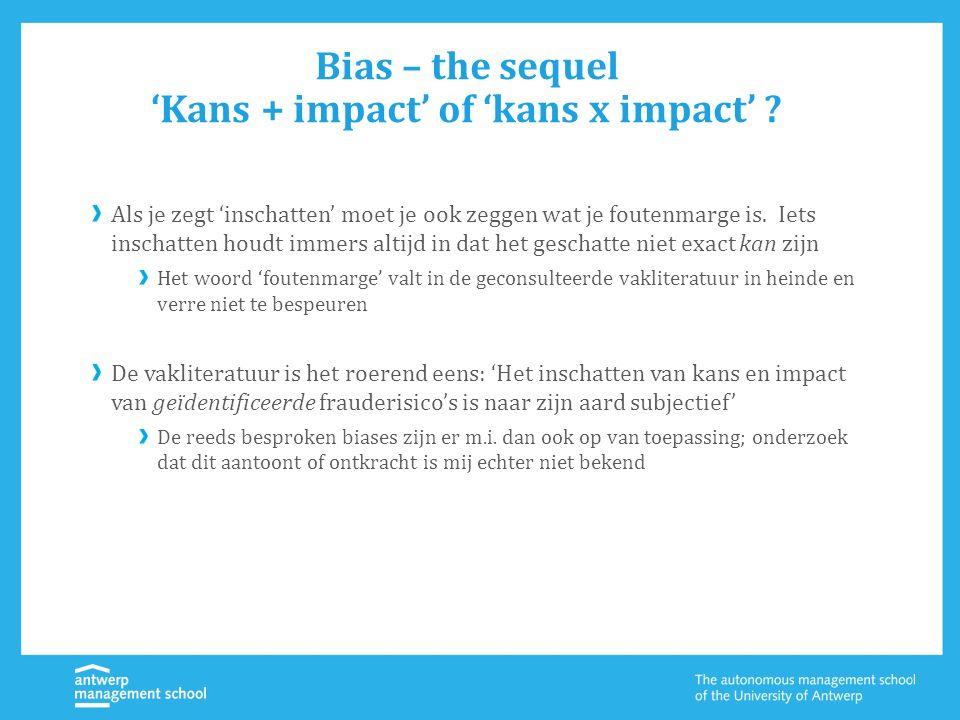 Bias – the sequel 'Kans + impact' of 'kans x impact' ? Als je zegt 'inschatten' moet je ook zeggen wat je foutenmarge is. Iets inschatten houdt immers