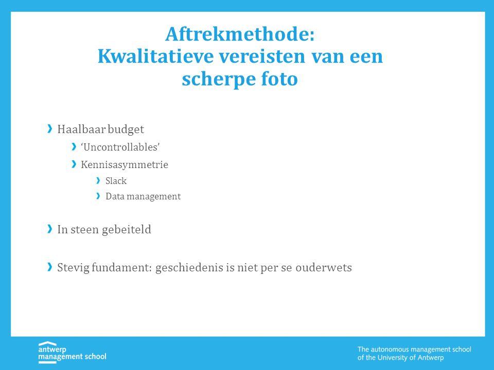 Aftrekmethode: Kwalitatieve vereisten van een scherpe foto Haalbaar budget 'Uncontrollables' Kennisasymmetrie Slack Data management In steen gebeiteld