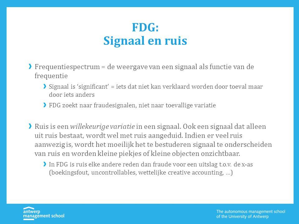 FDG: Signaal en ruis Frequentiespectrum = de weergave van een signaal als functie van de frequentie Signaal is 'significant' = iets dat niet kan verklaard worden door toeval maar door iets anders FDG zoekt naar fraudesignalen, niet naar toevallige variatie Ruis is een willekeurige variatie in een signaal.