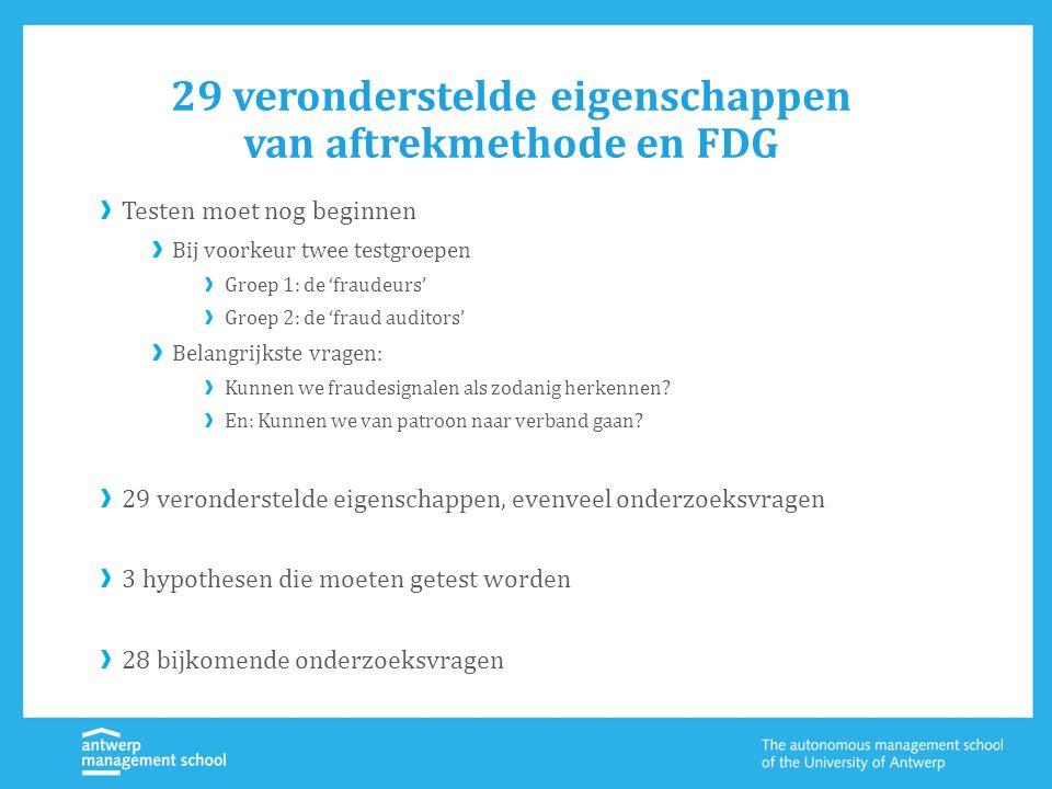 29 veronderstelde eigenschappen van aftrekmethode en FDG Testen moet nog beginnen Bij voorkeur twee testgroepen Groep 1: de 'fraudeurs' Groep 2: de 'fraud auditors' Belangrijkste vragen: Kunnen we fraudesignalen als zodanig herkennen.