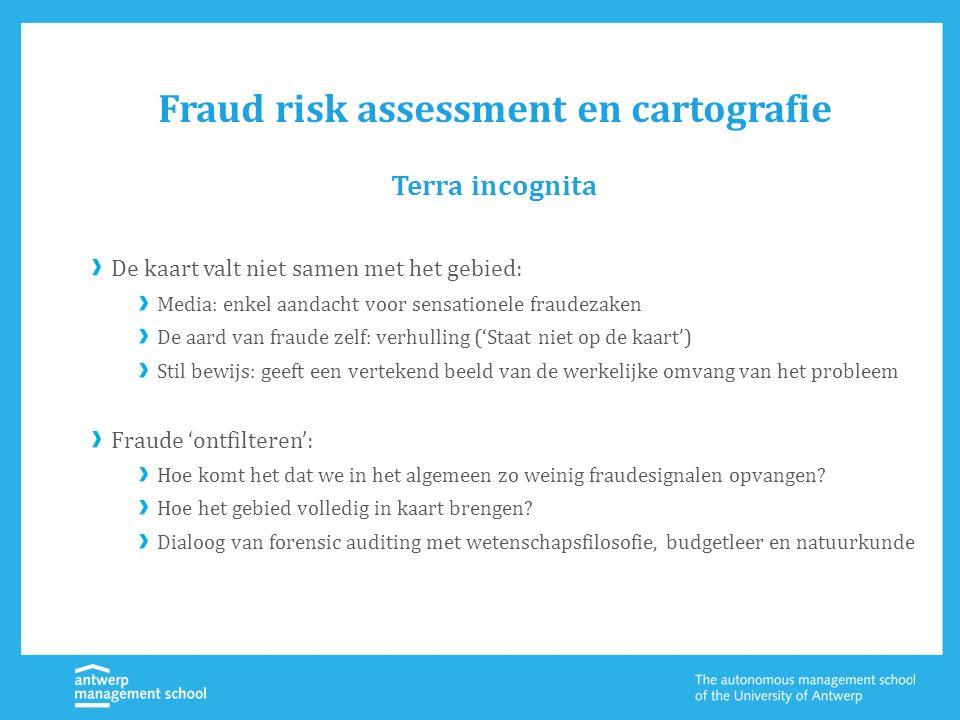 Fraud risk assessment en cartografie De kaart valt niet samen met het gebied: Media: enkel aandacht voor sensationele fraudezaken De aard van fraude z