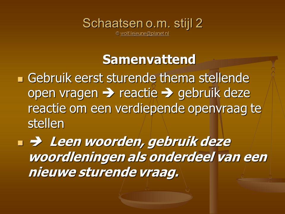 Schaatsen o.m. stijl 2 © wolf.lejeune@planet.nl wolf.lejeune@planet.nl Samenvattend Gebruik eerst sturende thema stellende open vragen  reactie  geb