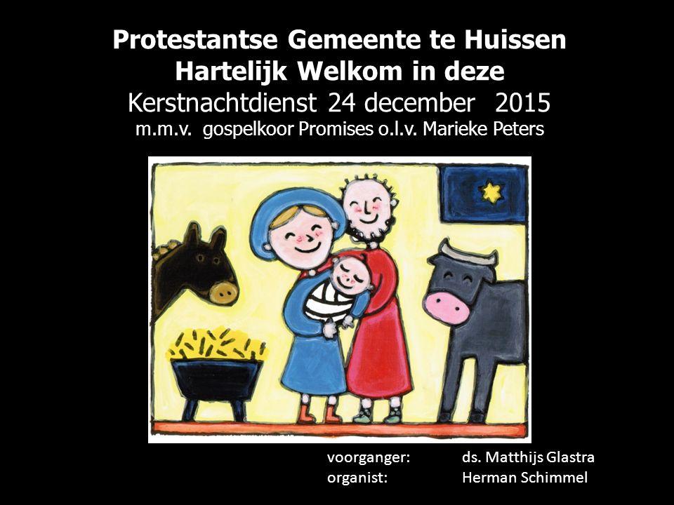 Protestantse Gemeente te Huissen Hartelijk Welkom in deze Kerstnachtdienst 24 december 2015 m.m.v.