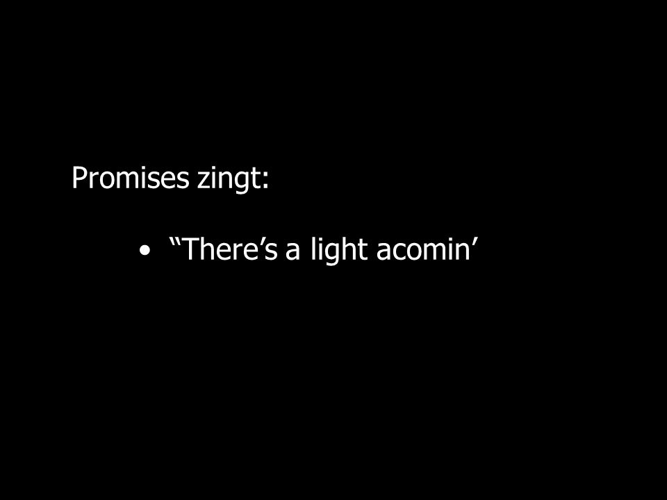 Promises zingt: There's a light acomin'
