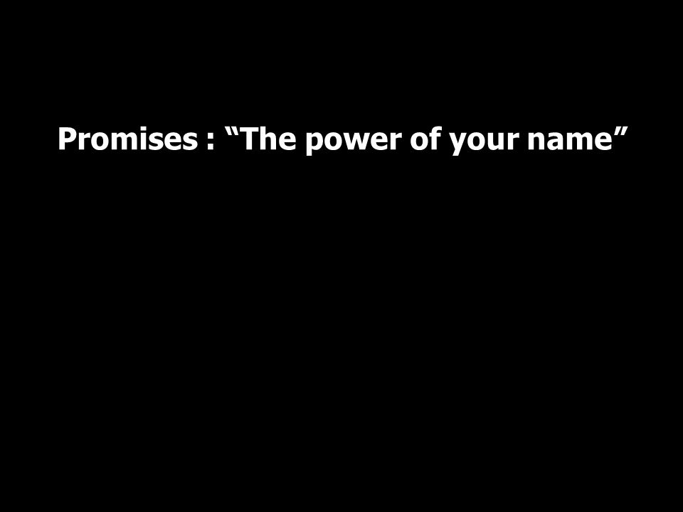 Promises : The power of your name