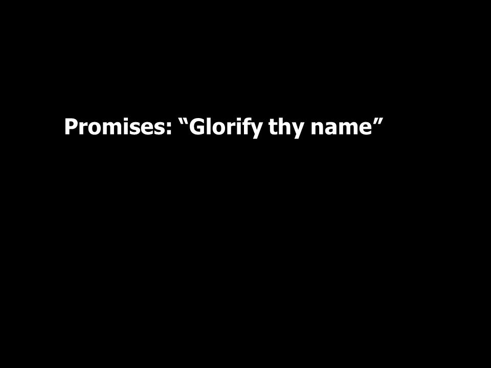 Promises: Glorify thy name