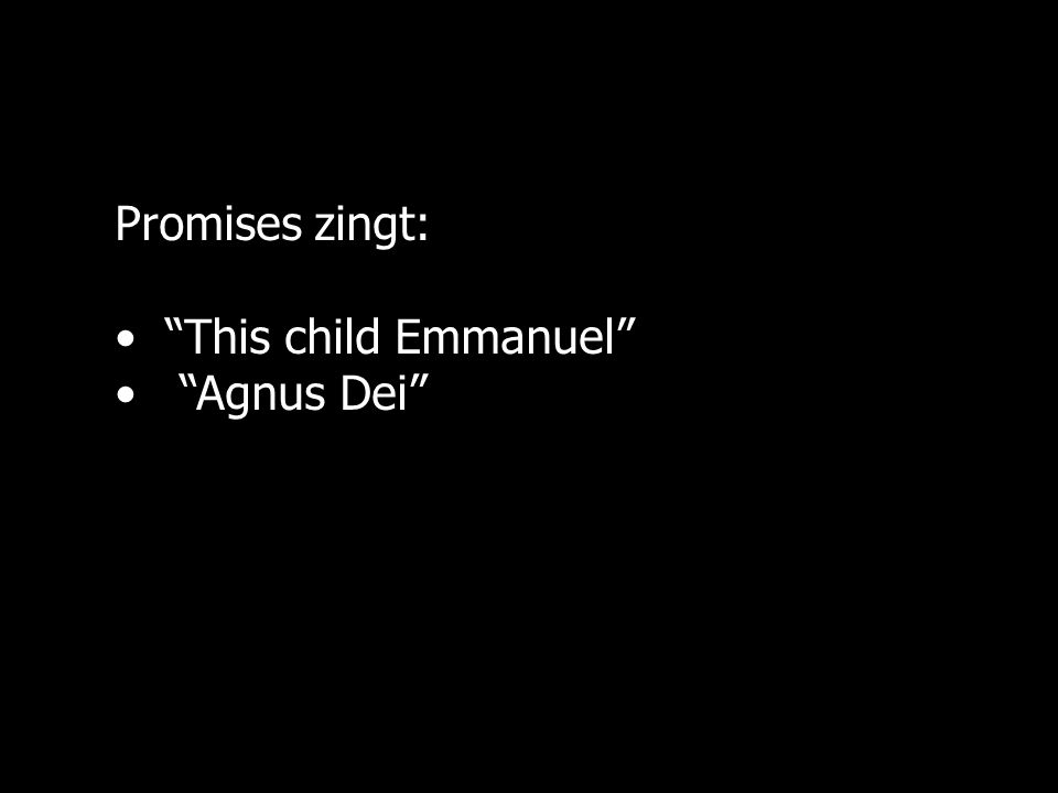 Promises zingt: This child Emmanuel Agnus Dei
