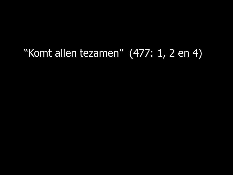 Komt allen tezamen (477: 1, 2 en 4)