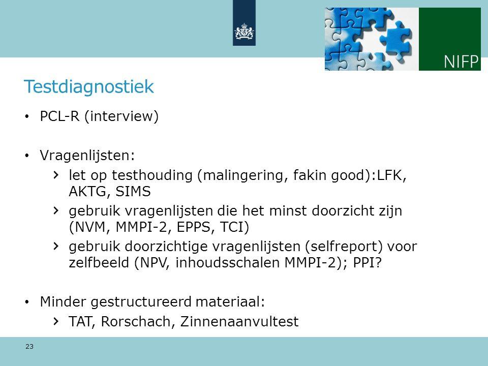Testdiagnostiek PCL-R (interview) Vragenlijsten: let op testhouding (malingering, fakin good):LFK, AKTG, SIMS gebruik vragenlijsten die het minst doorzicht zijn (NVM, MMPI-2, EPPS, TCI) gebruik doorzichtige vragenlijsten (selfreport) voor zelfbeeld (NPV, inhoudsschalen MMPI-2); PPI.