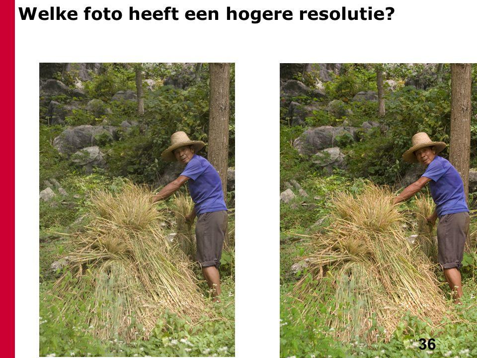 36 Welke foto heeft een hogere resolutie?