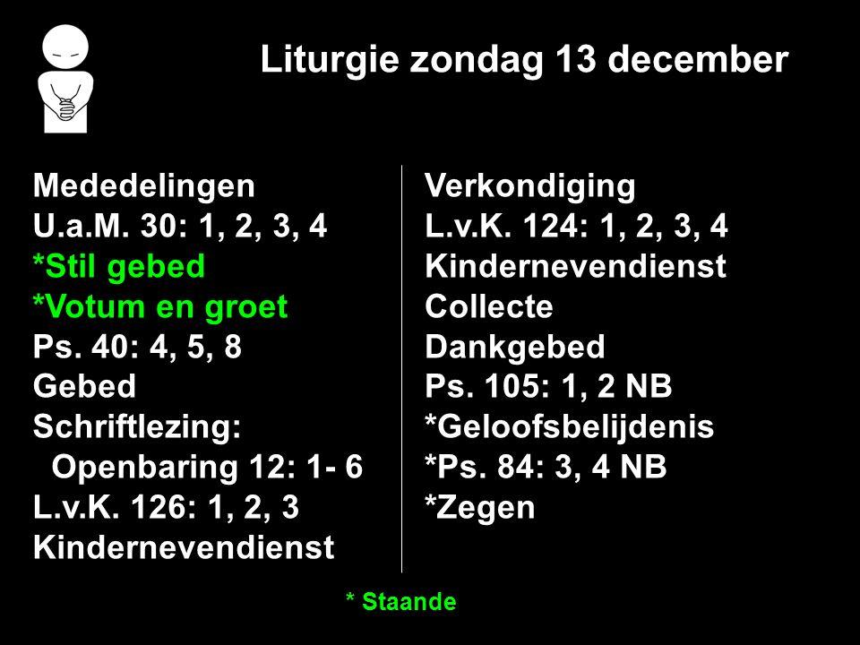 Liturgie zondag 13 december Mededelingen U.a.M. 30: 1, 2, 3, 4 *Stil gebed *Votum en groet Ps.
