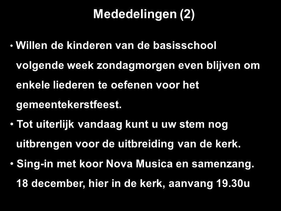 Mededelingen (2) Willen de kinderen van de basisschool volgende week zondagmorgen even blijven om enkele liederen te oefenen voor het gemeentekerstfeest.