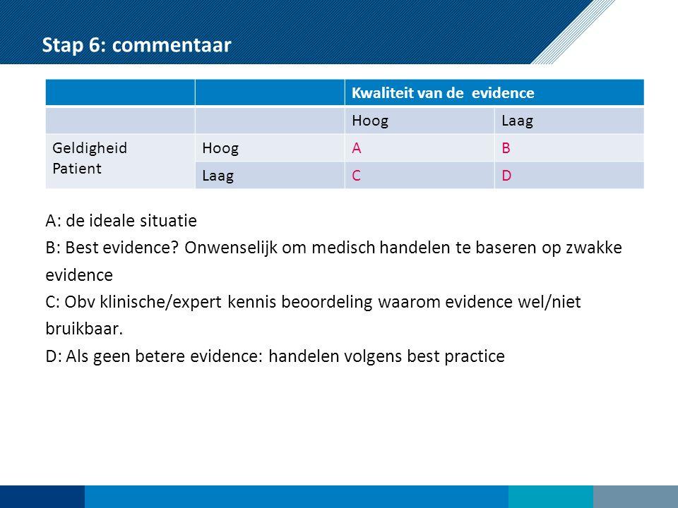 Stap 6: commentaar A: de ideale situatie B: Best evidence.