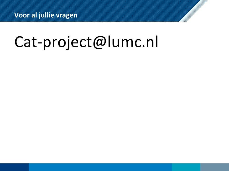 Voor al jullie vragen Cat-project@lumc.nl
