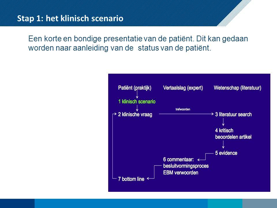 Stap 7: de bottomline Direct en compact antwoord op de Klinische Vraag (stap 2) Antwoord obv Commentaar en moet naadloos aansluiten op de klinische vraag uit stap 2