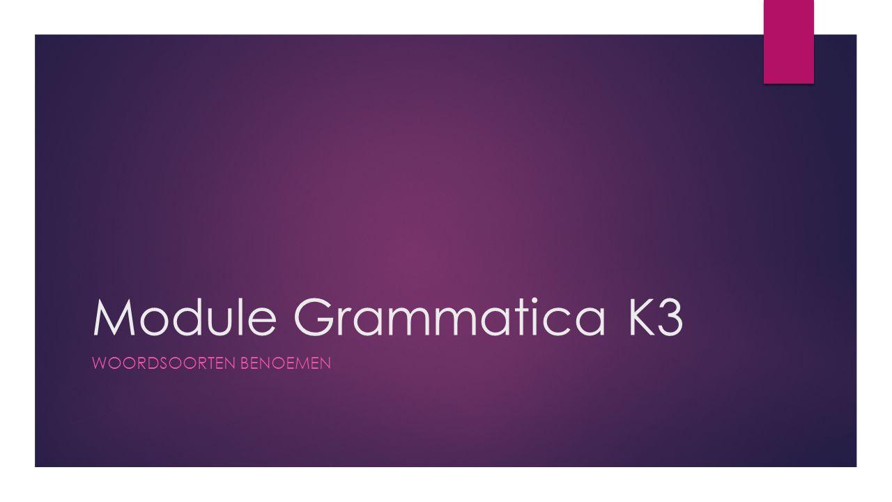 Module GrammaticaK3 WOORDSOORTEN BENOEMEN
