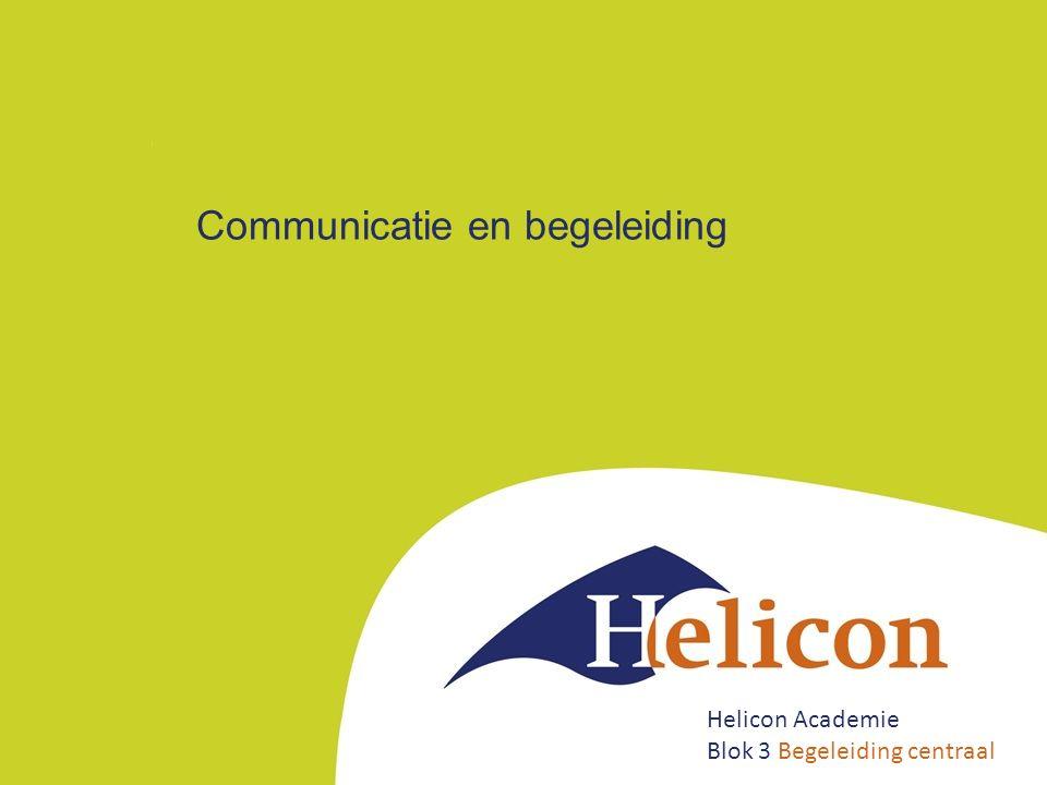 Communicatie en begeleiding Helicon Academie Blok 3 Begeleiding centraal