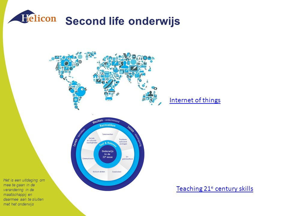 Second life onderwijs Internet of things Teaching 21 e century skills Het is een uitdaging om mee te gaan in de verandering in de maatschappij en daarmee aan te sluiten met het onderwijs