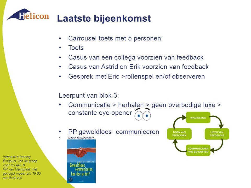 Laatste bijeenkomst Carrousel toets met 5 personen: Toets Casus van een collega voorzien van feedback Casus van Astrid en Erik voorzien van feedback G