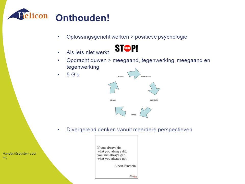 Onthouden! Oplossingsgericht werken > positieve psychologie Als iets niet werkt Opdracht duwen > meegaand, tegenwerking, meegaand en tegenwerking 5 G'
