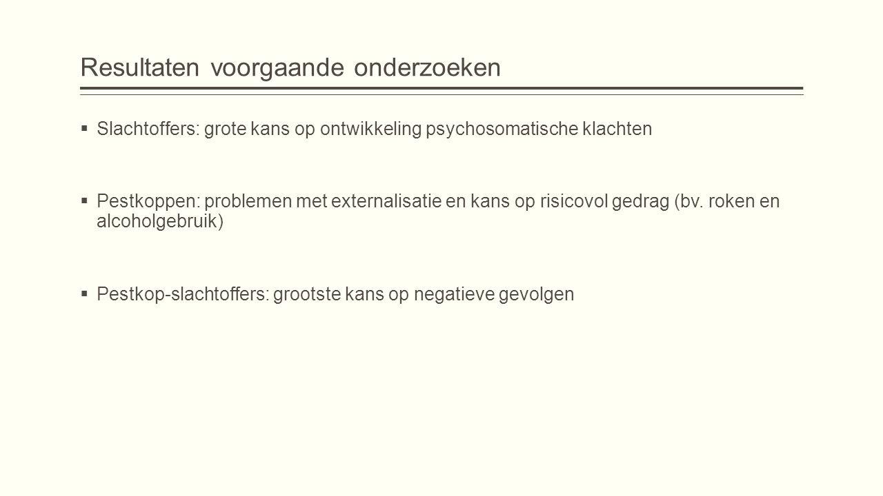 Resultaten voorgaande onderzoeken  Slachtoffers: grote kans op ontwikkeling psychosomatische klachten  Pestkoppen: problemen met externalisatie en kans op risicovol gedrag (bv.