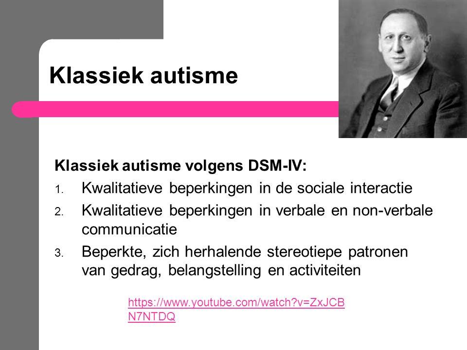Klassiek autisme Klassiek autisme volgens DSM-IV: 1. Kwalitatieve beperkingen in de sociale interactie 2. Kwalitatieve beperkingen in verbale en non-v