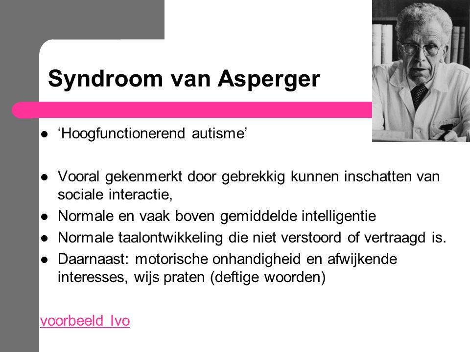 Syndroom van Asperger 'Hoogfunctionerend autisme' Vooral gekenmerkt door gebrekkig kunnen inschatten van sociale interactie, Normale en vaak boven gem