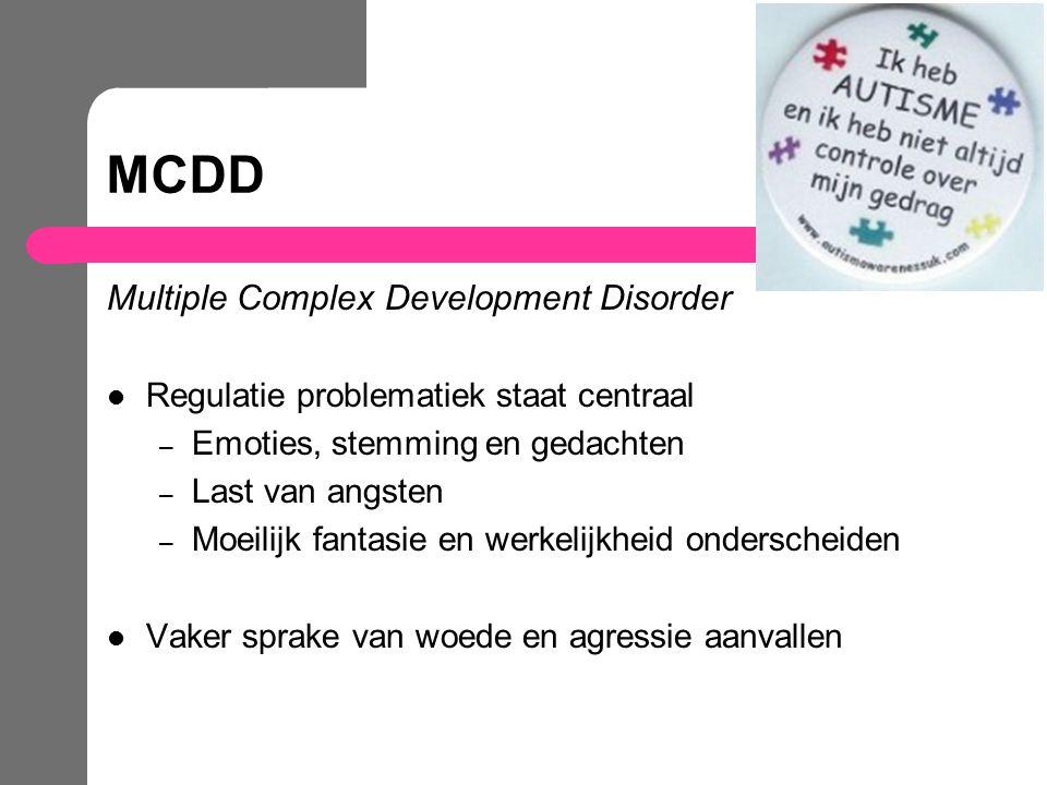 MCDD Multiple Complex Development Disorder Regulatie problematiek staat centraal – Emoties, stemming en gedachten – Last van angsten – Moeilijk fantas