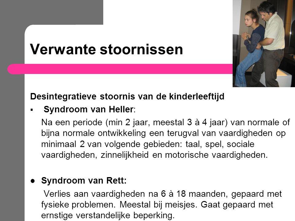 Verwante stoornissen Desintegratieve stoornis van de kinderleeftijd  Syndroom van Heller: Na een periode (min 2 jaar, meestal 3 à 4 jaar) van normale