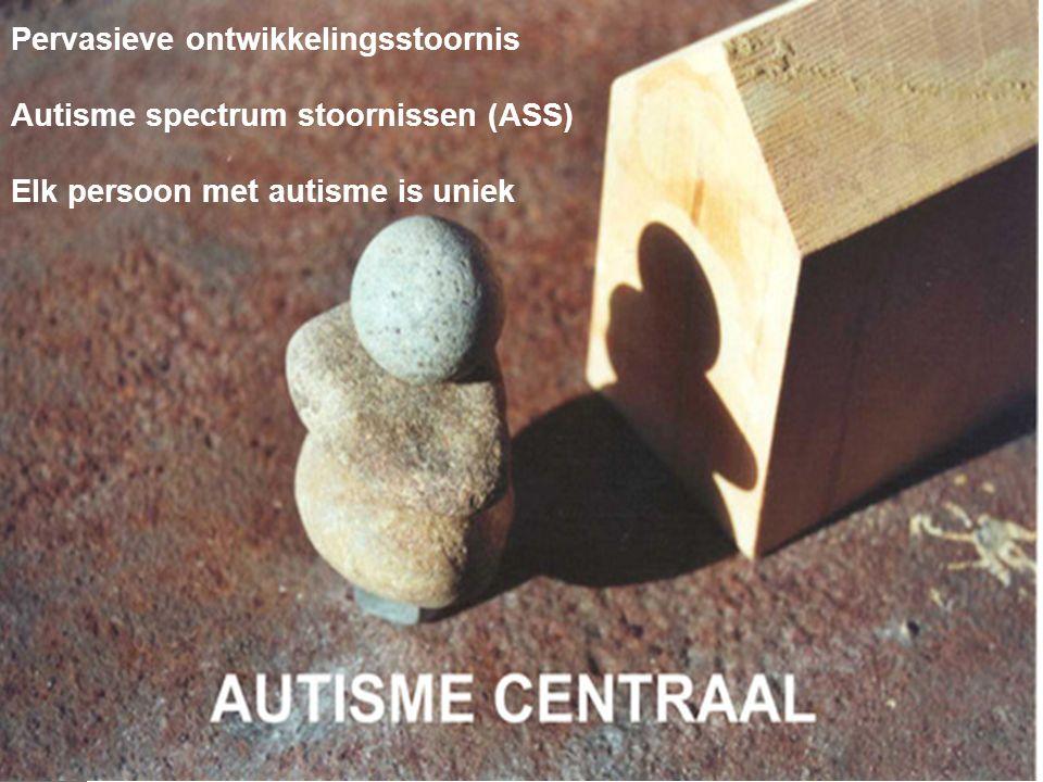 Pervasieve ontwikkelingsstoornis Autisme spectrum stoornissen (ASS) Elk persoon met autisme is uniek