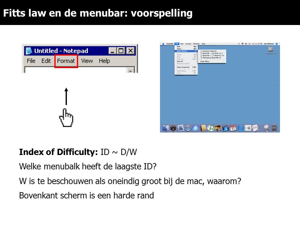 Index of Difficulty: ID ~ D/W Welke menubalk heeft de laagste ID? W is te beschouwen als oneindig groot bij de mac, waarom? Bovenkant scherm is een ha